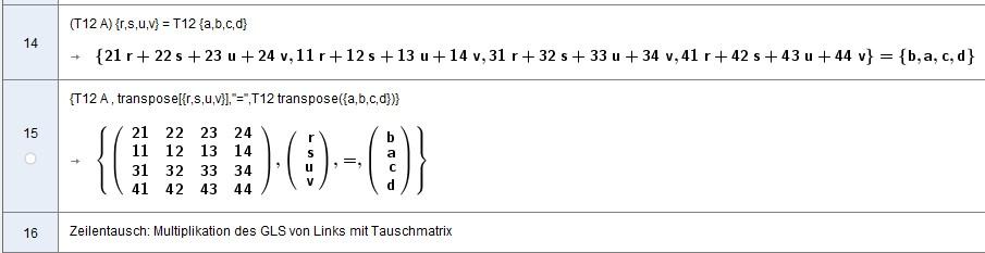 [size=100]Das GeoGebra-Ergebnis T12 A x = T12 b etwas schöner aufgeschrieben:[/size] [math]\begin{matrix} 21r+22s+23u+24v\\11r+12s+13u+14v \\31r+32s+33u+34v \\41r+42s+43u+44v\end{matrix}=\begin{matrix}b\\a\\c\\d\end{matrix}[/math]