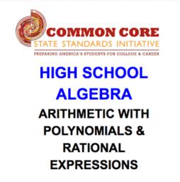 CCSS HS: Alg (Arithmetic w/Polynomials & Rat. Expressions)