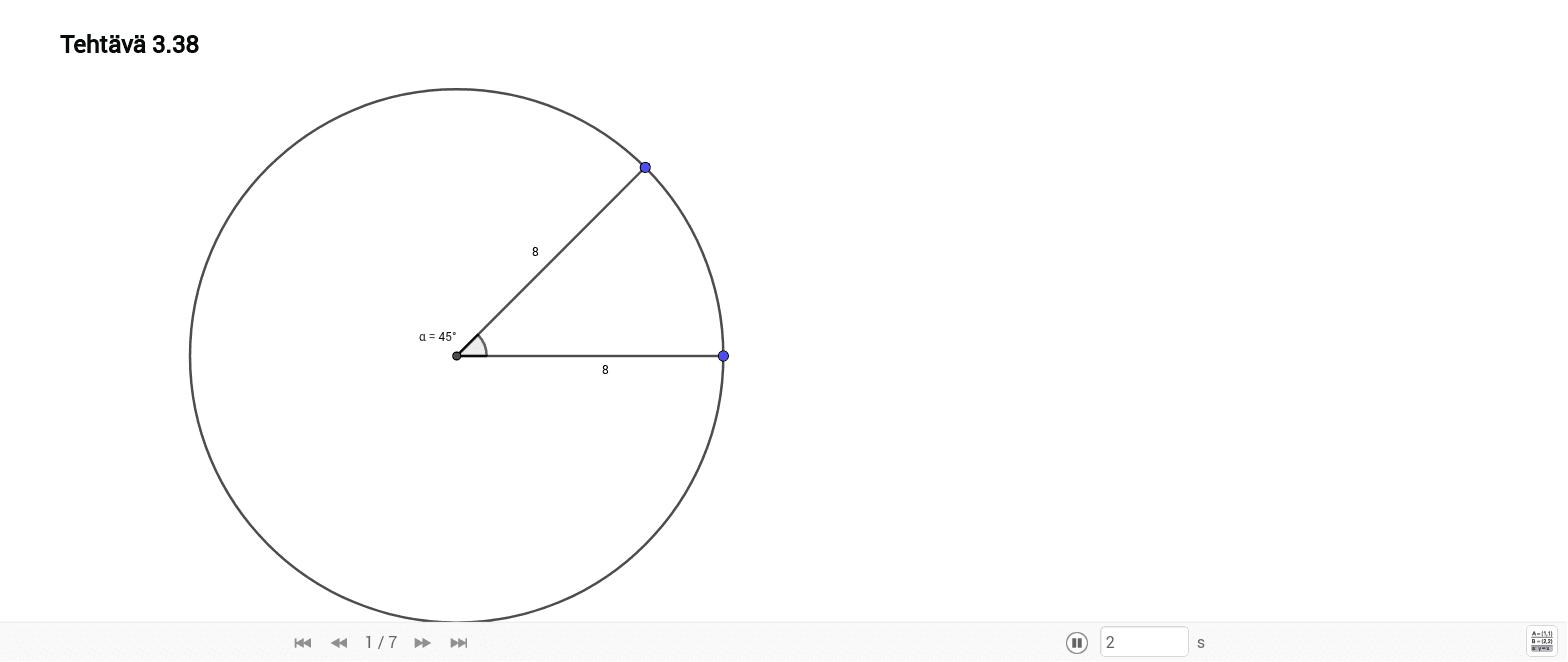 Tehtävä 3.38. Ympyrän säde on 8. Laske 45 asteen keskuskulmaa vastaavan segmentin pinta-ala. Paina Enter aloittaaksesi