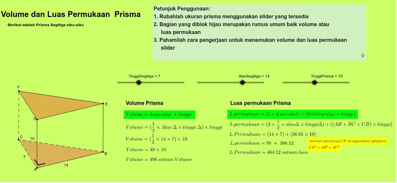 Untuk lebih memahami cara mencari volume dan luas permukaan prisma pelajarilah applet berikut: Press Enter to start activity