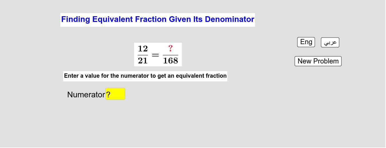 Finding Equivalent Fraction Given Its Denominator     إيجاد كسر مُكافئ بمعلومية مقامه Press Enter to start activity