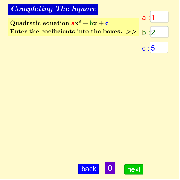 Enter the Coefficients into white box, use the Buttons to learn the steps. Press Enter to start activity