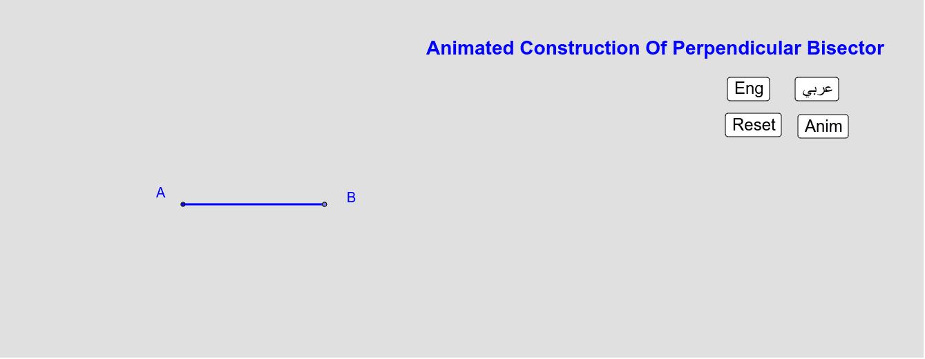 Animated Construction Of The Perpendicular Bissector  الإنشاء المُتحرّك ذاتياَ للنُنصّف العمودي Press Enter to start activity