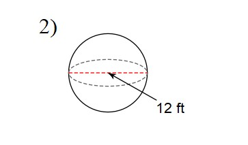 You try #3. Find the surface area of a sphere with a diameter of 12 ft. Use 3.14 for pi.