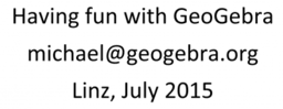 Having fun with GeoGebra (Linz 2015)