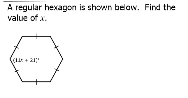4) Solve for x. You must first find the number of degrees in 1 angle of a regular hexagon. Answer below.