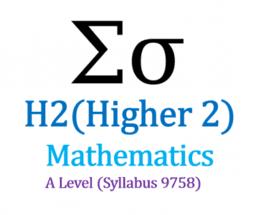 H2 Mathematics (A Level Syllabus 9758)