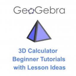 GeoGebra 3D: Beginner Tutorials with Lesson Ideas