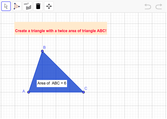 Create a triangle with its area is 2 times the area of ABC! Press Enter to start activity