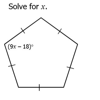 3) Solve for x. You must first find the number of degrees in 1 angle of a regular pentagon. Answer below.