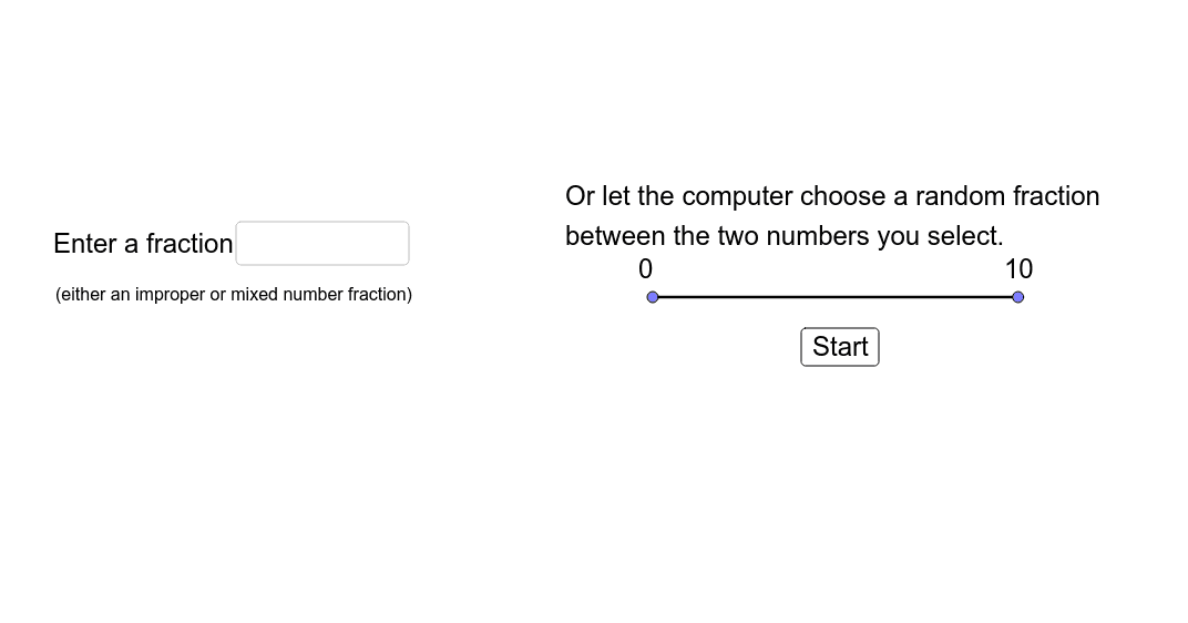 Try to find different ways of naming each fraction, including improper, mixed number, and decimal forms.  Include some equivalent fractions. Press Enter to start activity