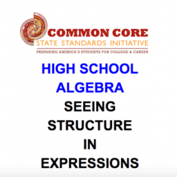 CCSS High School: Algebra (Seeing Structure in Expressions)