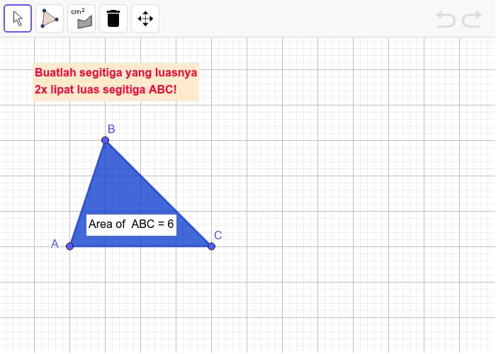 Buatlah segitiga baru yang luasnya 2x lipat segitiga ABC Press Enter to start activity